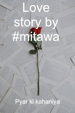 Love story by #mitawa